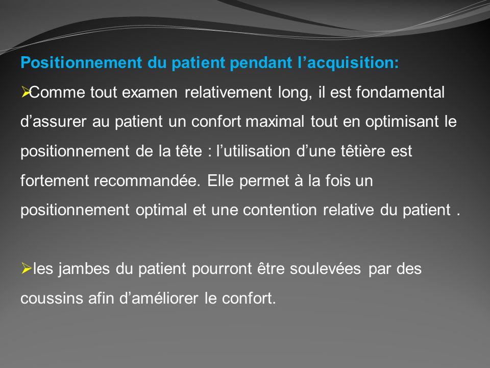 Positionnement du patient pendant lacquisition: Comme tout examen relativement long, il est fondamental dassurer au patient un confort maximal tout en
