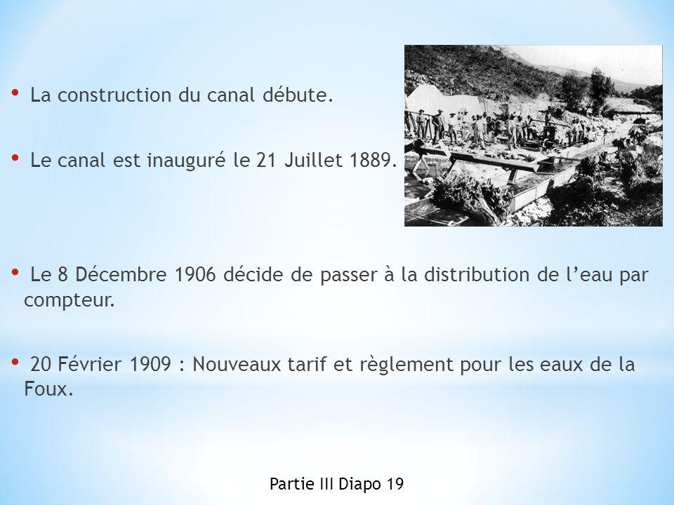 La construction du canal débute. Le canal est inauguré le 21 Juillet 1889. Le 8 Décembre 1906 décide de passer à la distribution de leau par compteur.