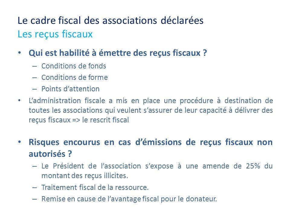 Le cadre fiscal des associations déclarées Les reçus fiscaux Qui est habilité à émettre des reçus fiscaux ? – Conditions de fonds – Conditions de form