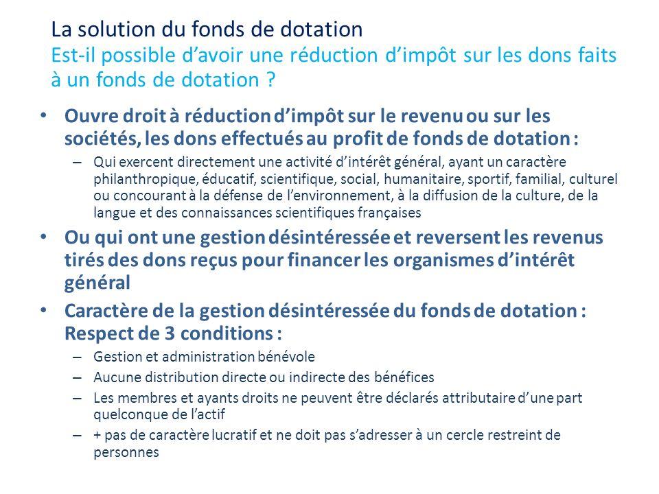 Ouvre droit à réduction dimpôt sur le revenu ou sur les sociétés, les dons effectués au profit de fonds de dotation : – Qui exercent directement une a