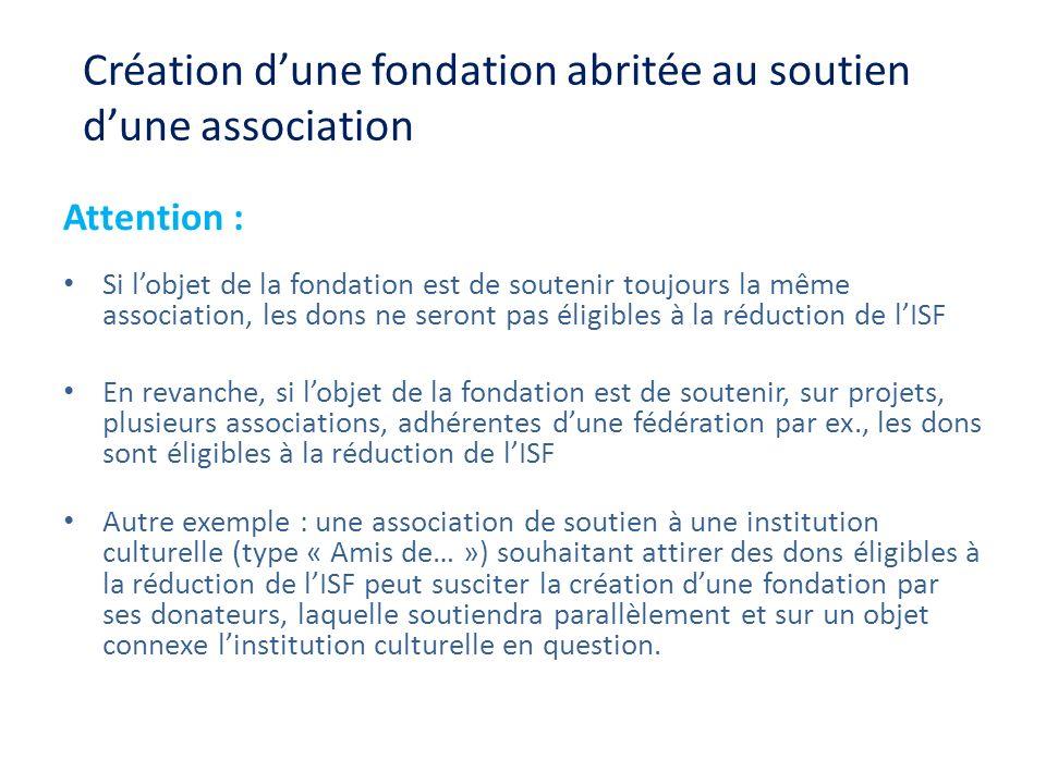 Création dune fondation abritée au soutien dune association Attention : Si lobjet de la fondation est de soutenir toujours la même association, les do