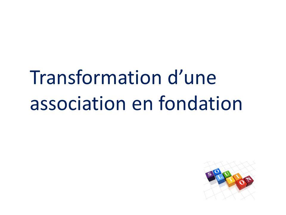 Transformation dune association en fondation