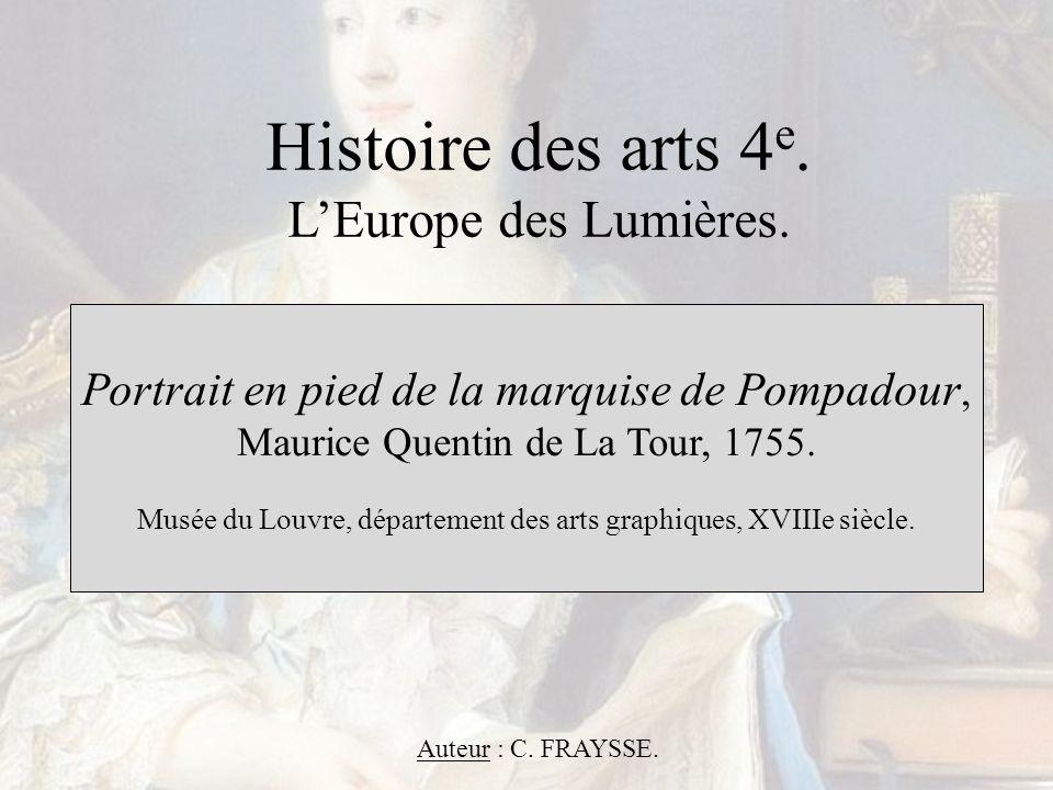 Histoire des arts 4 e. LEurope des Lumières. Portrait en pied de la marquise de Pompadour, Maurice Quentin de La Tour, 1755. Musée du Louvre, départem