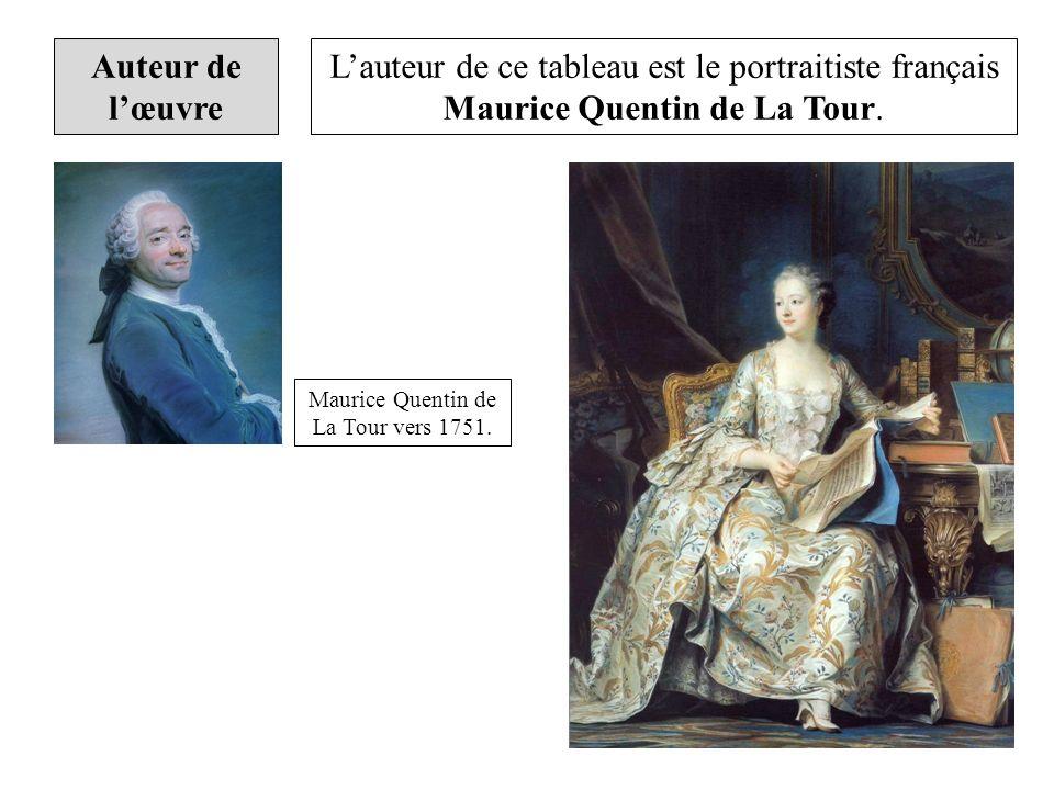 Auteur de lœuvre Lauteur de ce tableau est le portraitiste français Maurice Quentin de La Tour. Maurice Quentin de La Tour vers 1751.