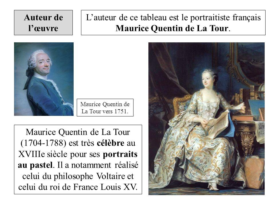 Auteur de lœuvre Lauteur de ce tableau est le portraitiste français Maurice Quentin de La Tour. Maurice Quentin de La Tour vers 1751. Maurice Quentin