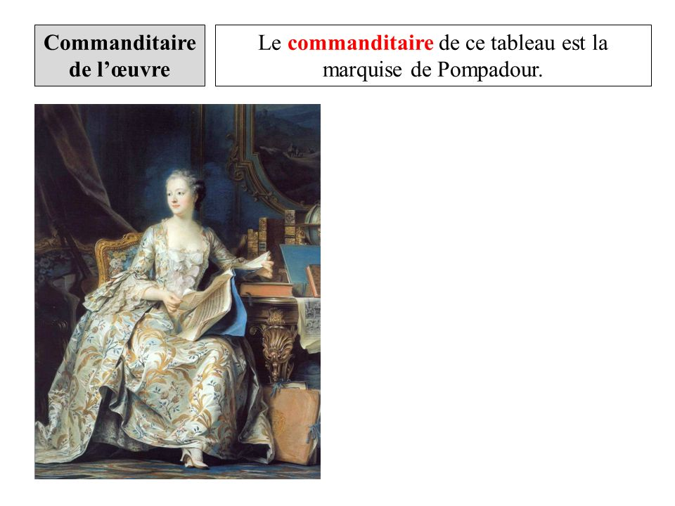 Le commanditaire de ce tableau est la marquise de Pompadour. Commanditaire de lœuvre