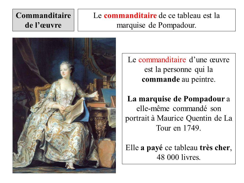 Le commanditaire de ce tableau est la marquise de Pompadour. Le commanditaire dune œuvre est la personne qui la commande au peintre. La marquise de Po