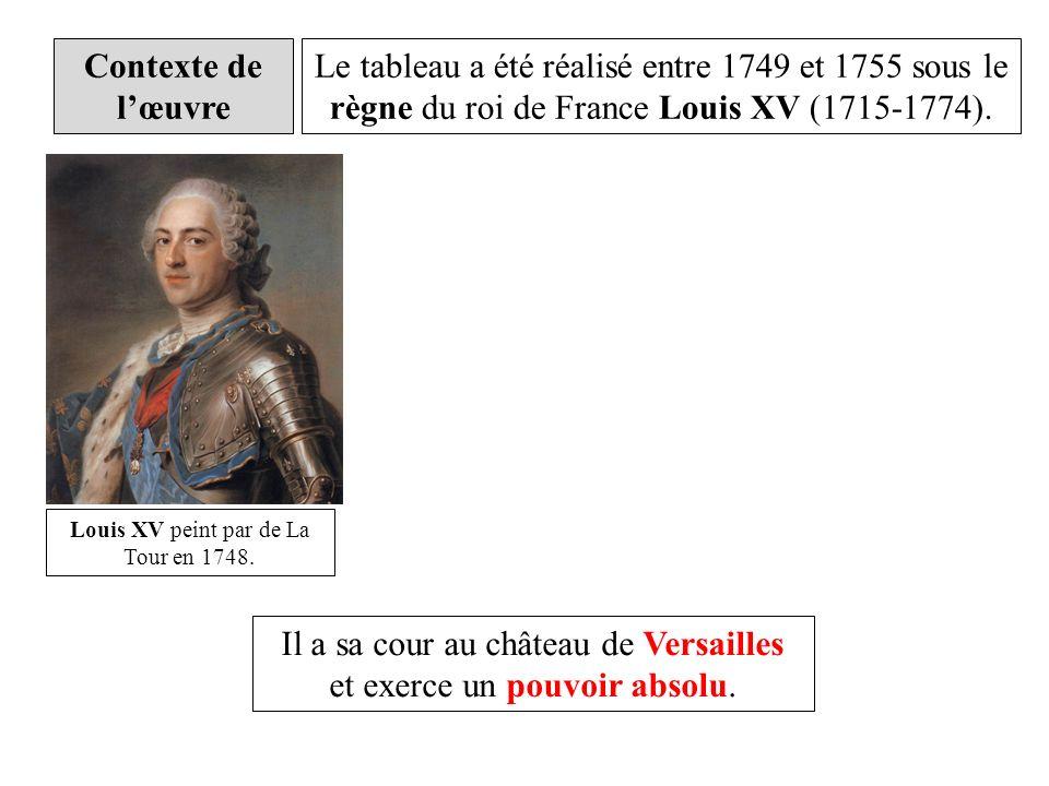 Contexte de lœuvre Le tableau a été réalisé entre 1749 et 1755 sous le règne du roi de France Louis XV (1715-1774). Louis XV peint par de La Tour en 1