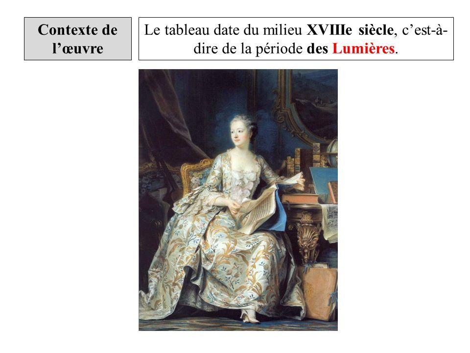 Le tableau date du milieu XVIIIe siècle, cest-à- dire de la période des Lumières.