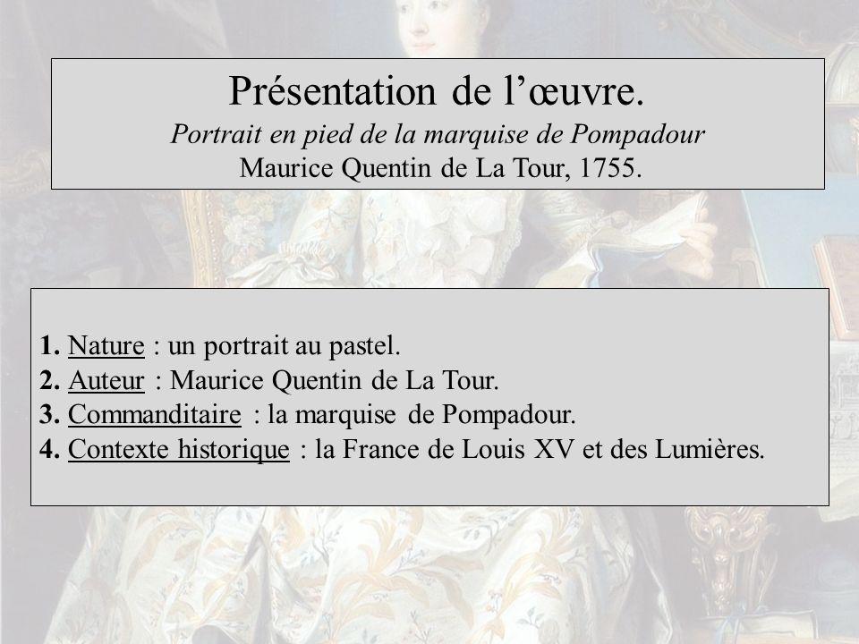 Présentation de lœuvre. Portrait en pied de la marquise de Pompadour Maurice Quentin de La Tour, 1755. 1. Nature : un portrait au pastel. 2. Auteur :