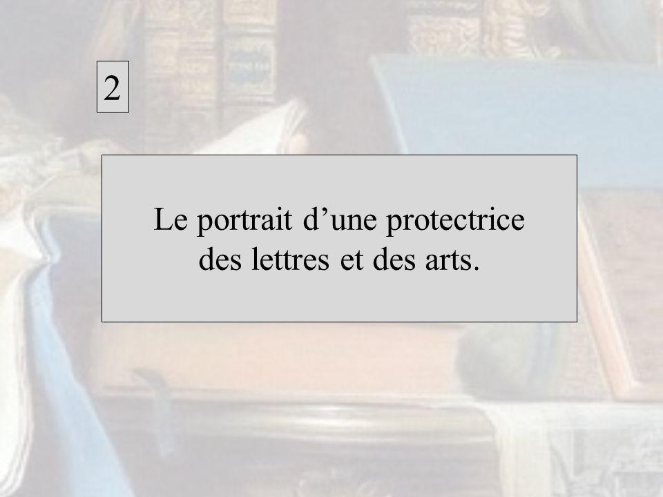 2 Le portrait dune protectrice des lettres et des arts.