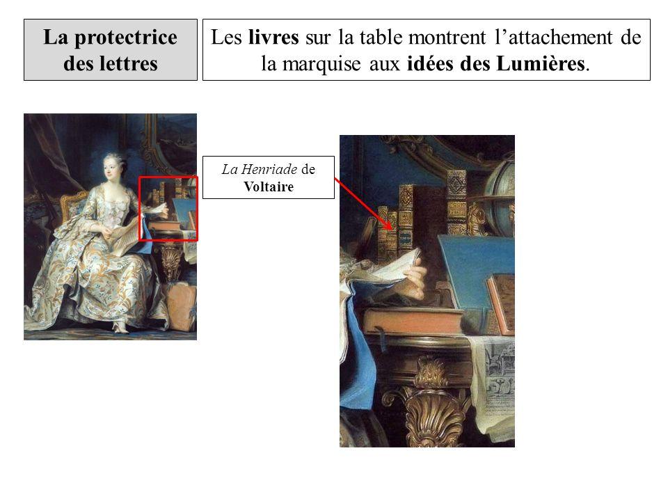 La protectrice des lettres La Henriade de Voltaire Les livres sur la table montrent lattachement de la marquise aux idées des Lumières.