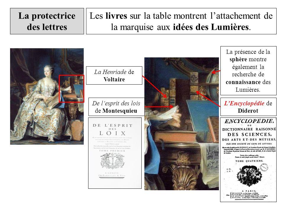 La protectrice des lettres La Henriade de Voltaire Les livres sur la table montrent lattachement de la marquise aux idées des Lumières. De lesprit des