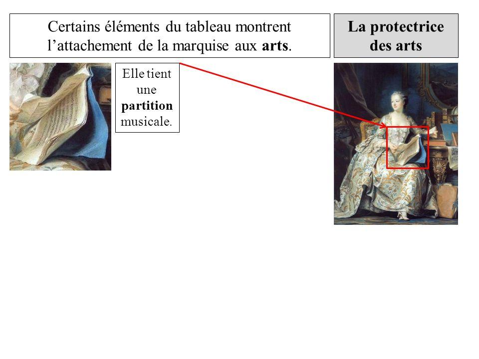 La protectrice des arts Certains éléments du tableau montrent lattachement de la marquise aux arts. Elle tient une partition musicale.
