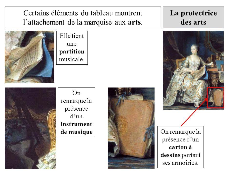 La protectrice des arts Certains éléments du tableau montrent lattachement de la marquise aux arts. Elle tient une partition musicale. On remarque la