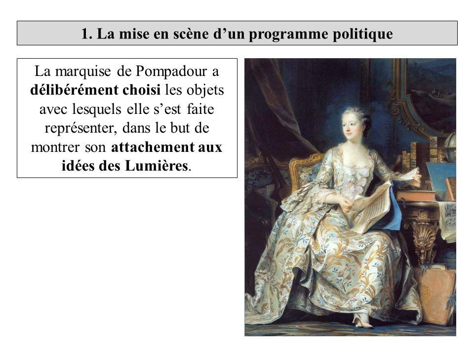 La marquise de Pompadour a délibérément choisi les objets avec lesquels elle sest faite représenter, dans le but de montrer son attachement aux idées