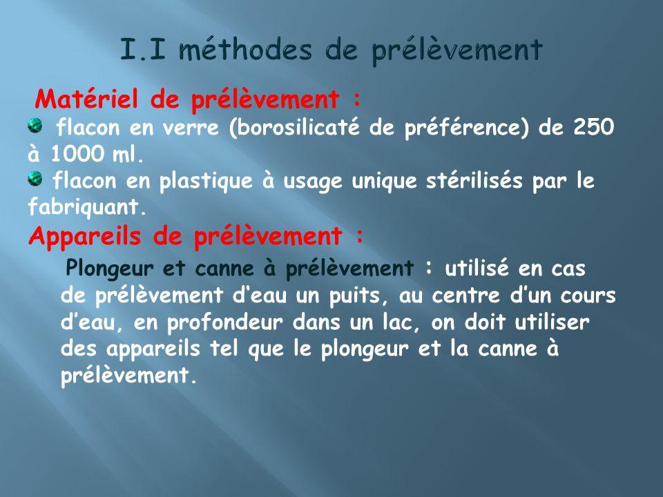 Matériel de prélèvement : flacon en verre (borosilicaté de préférence) de 250 à 1000 ml. flacon en plastique à usage unique stérilisés par le fabriqua