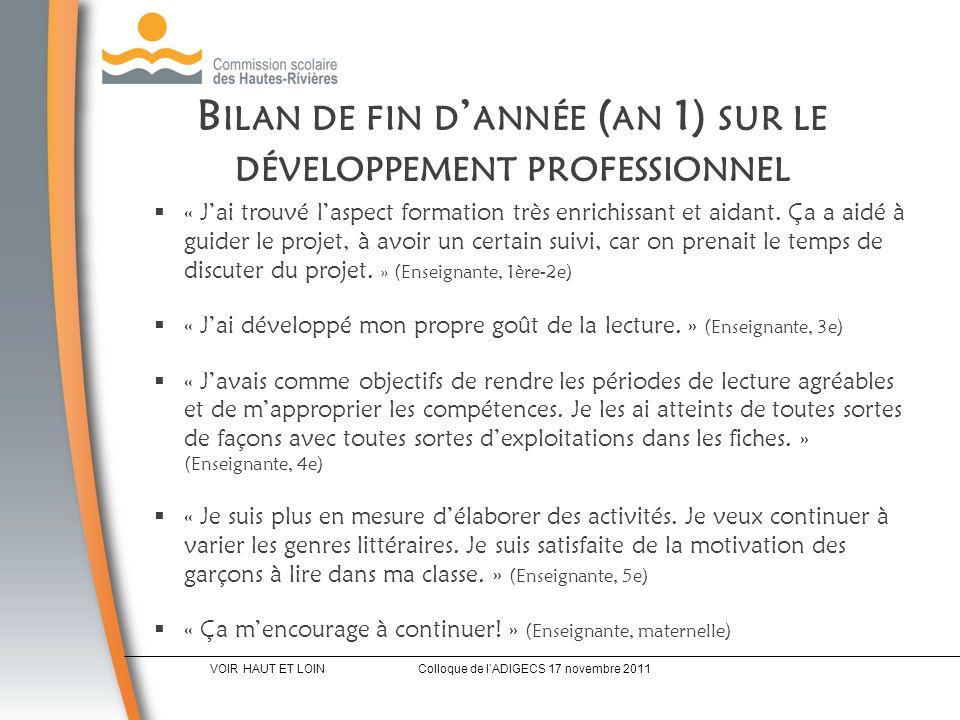 B ILAN DE FIN D ANNÉE ( AN 1) SUR LE DÉVELOPPEMENT PROFESSIONNEL « Jai trouvé laspect formation très enrichissant et aidant.