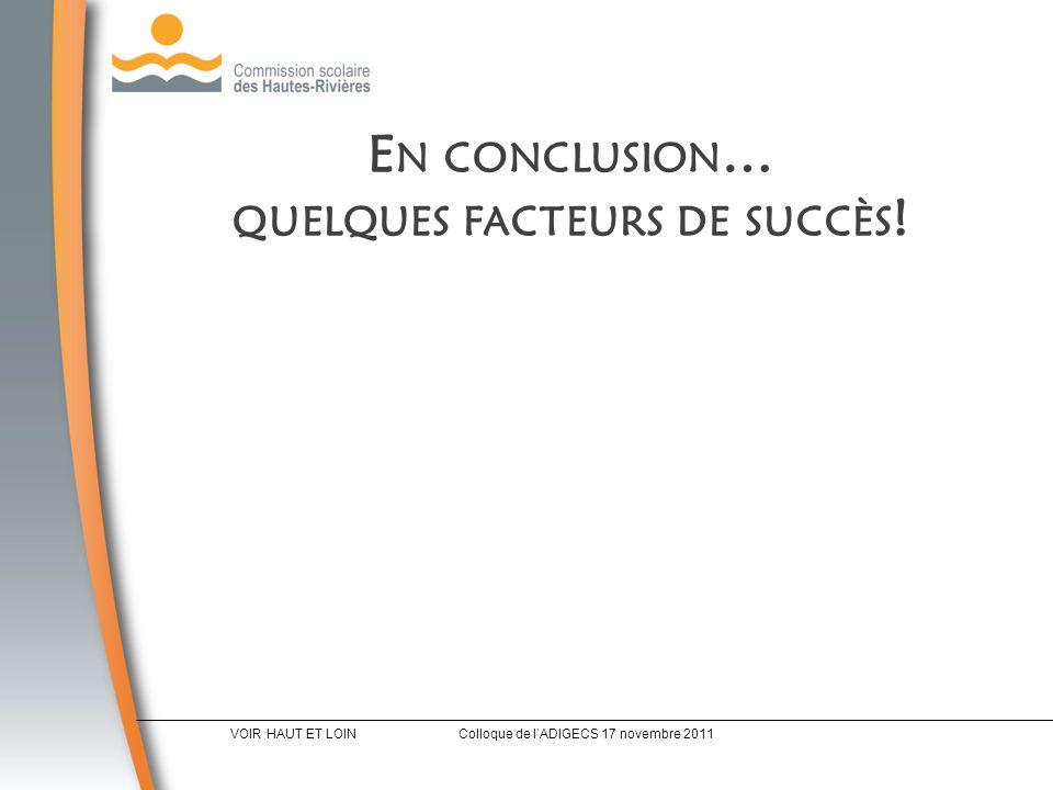 E N CONCLUSION … QUELQUES FACTEURS DE SUCCÈS .