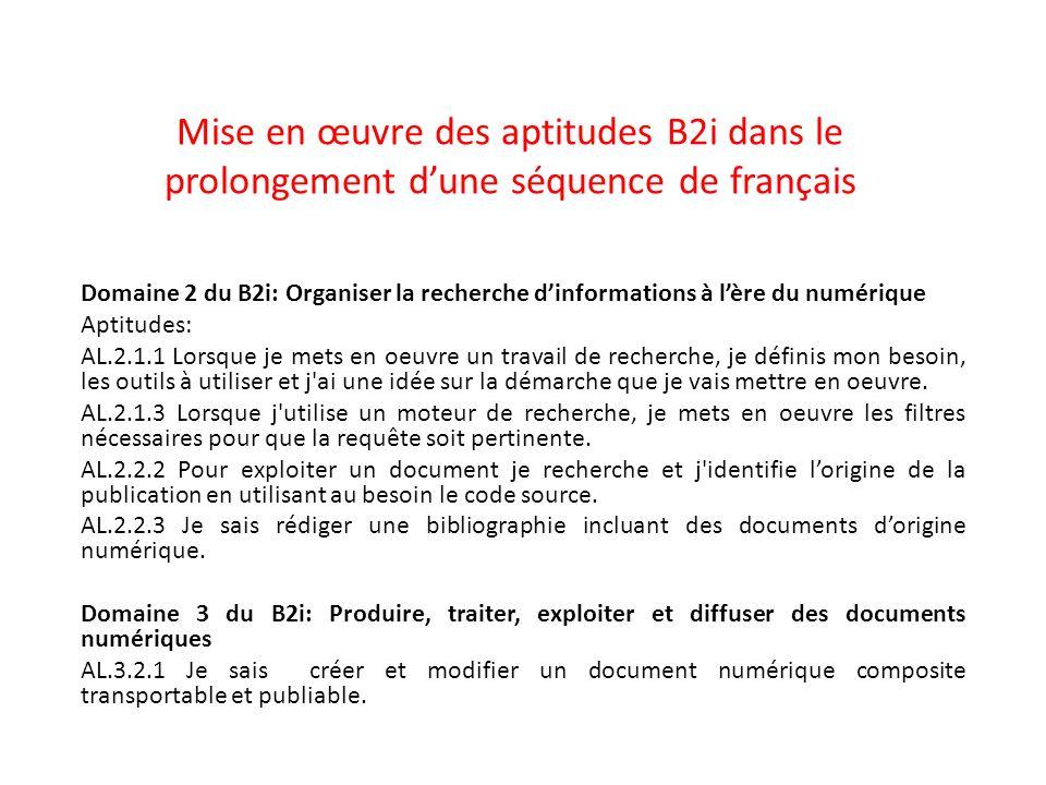 Mise en œuvre des aptitudes B2i dans le prolongement dune séquence de français Domaine 2 du B2i: Organiser la recherche dinformations à lère du numéri