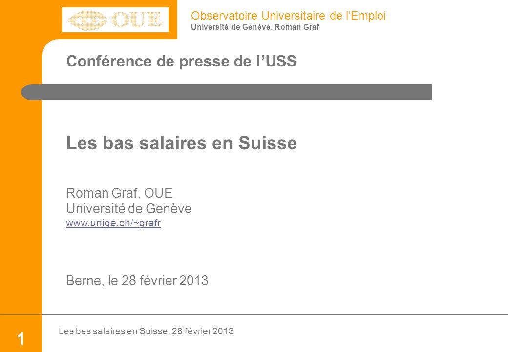 Observatoire Universitaire de lEmploi Université de Genève, Roman Graf Les bas salaires en Suisse, 28 février 2013 1 Conférence de presse de lUSS Les