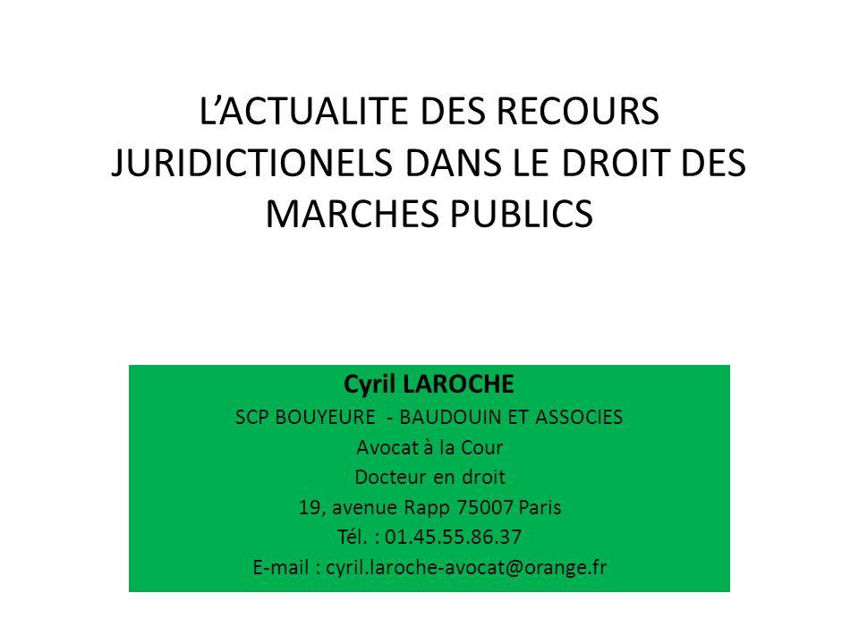 LACTUALITE DES RECOURS JURIDICTIONELS DANS LE DROIT DES MARCHES PUBLICS Cyril LAROCHE SCP BOUYEURE - BAUDOUIN ET ASSOCIES Avocat à la Cour Docteur en
