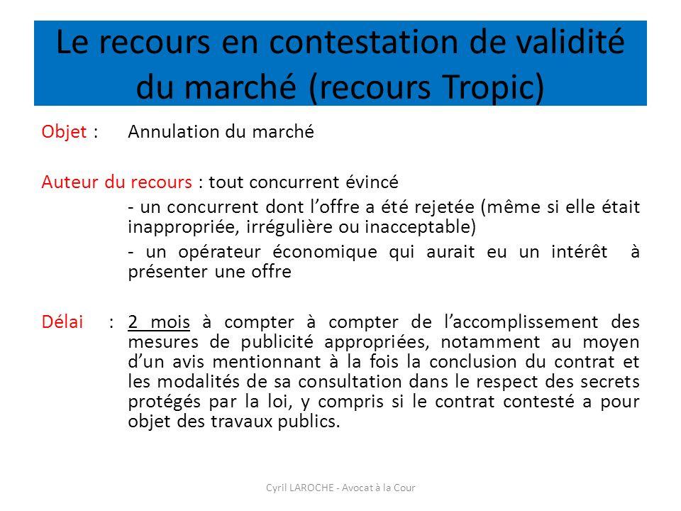 Le recours en contestation de validité du marché (recours Tropic) Objet : Annulation du marché Auteur du recours : tout concurrent évincé - un concurr