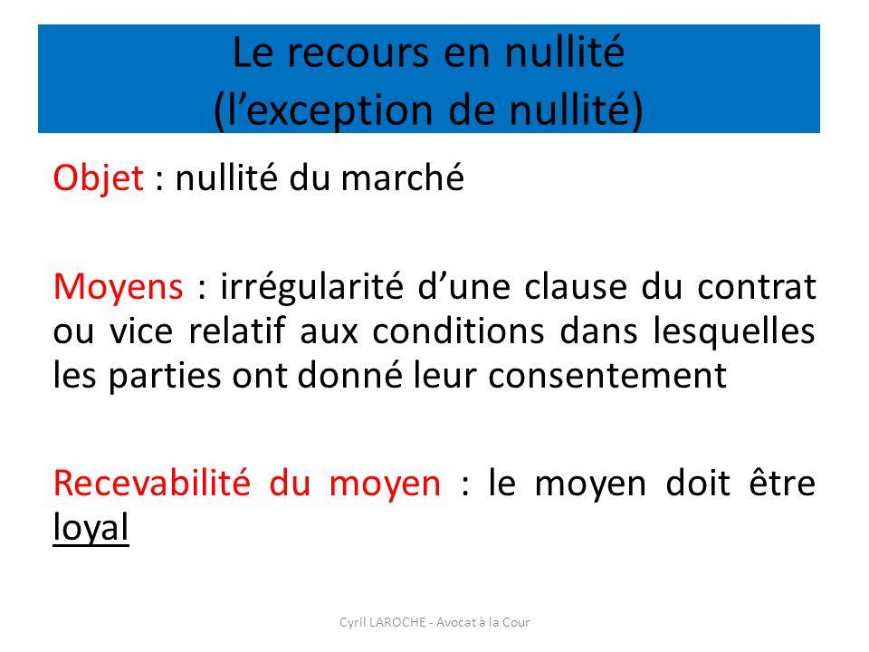 Le recours en nullité (lexception de nullité) Objet : nullité du marché Moyens : irrégularité dune clause du contrat ou vice relatif aux conditions da