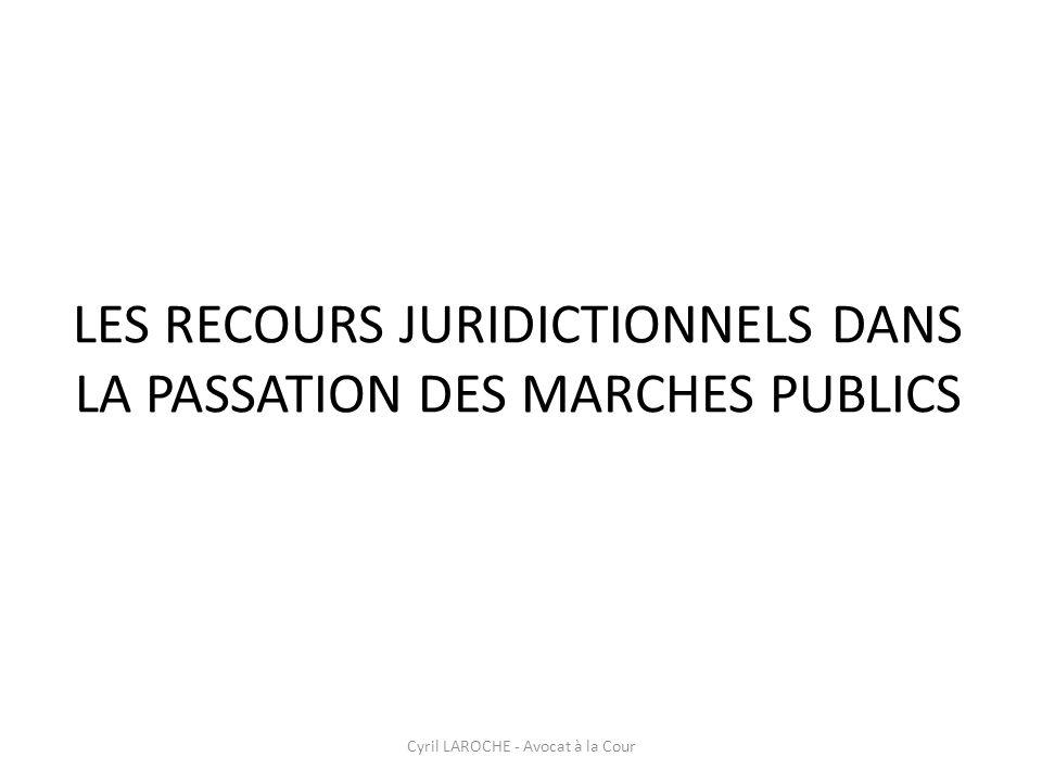 Cyril LAROCHE - Avocat à la Cour LES RECOURS JURIDICTIONNELS DANS LA PASSATION DES MARCHES PUBLICS