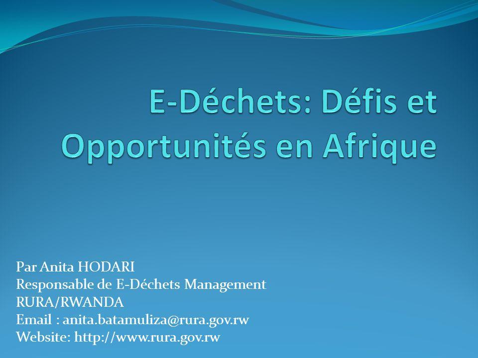 Par Anita HODARI Responsable de E-Déchets Management RURA/RWANDA Email : anita.batamuliza@rura.gov.rw Website: http://www.rura.gov.rw