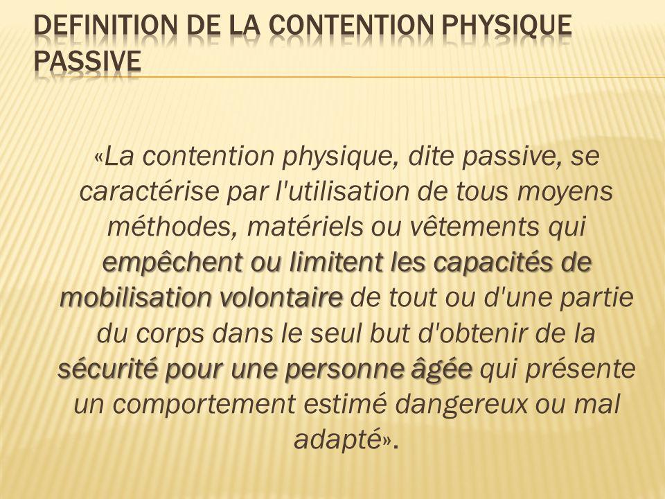 empêchent ou limitent les capacités de mobilisation volontaire sécurité pour une personne âgée «La contention physique, dite passive, se caractérise p