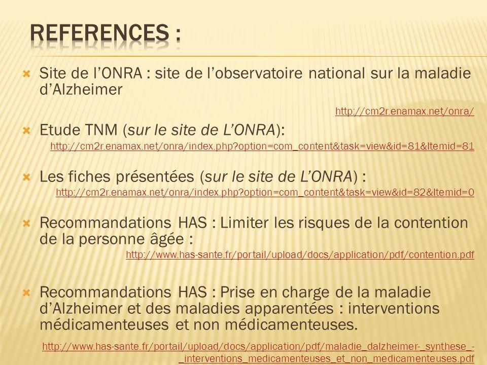 Site de lONRA : site de lobservatoire national sur la maladie dAlzheimer http://cm2r.enamax.net/onra/ Etude TNM (sur le site de LONRA): http://cm2r.en