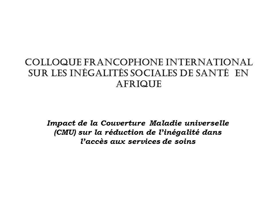 COLLOQUE FRANCOPHONE INTERNATIONAL SUR LES INÉGALITÉS SOCIALES DE SANTÉ EN AFRIQUE Impact de la Couverture Maladie universelle (CMU) sur la réduction de linégalité dans laccès aux services de soins