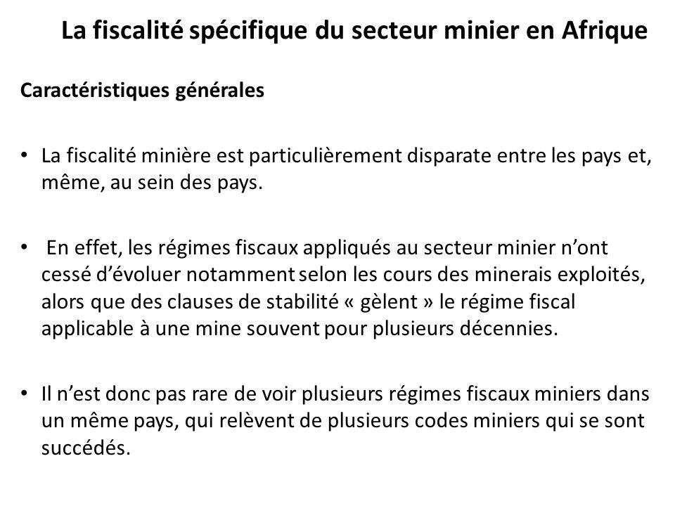 La fiscalité spécifique du secteur minier en Afrique Caractéristiques générales La fiscalité minière est particulièrement disparate entre les pays et, même, au sein des pays.