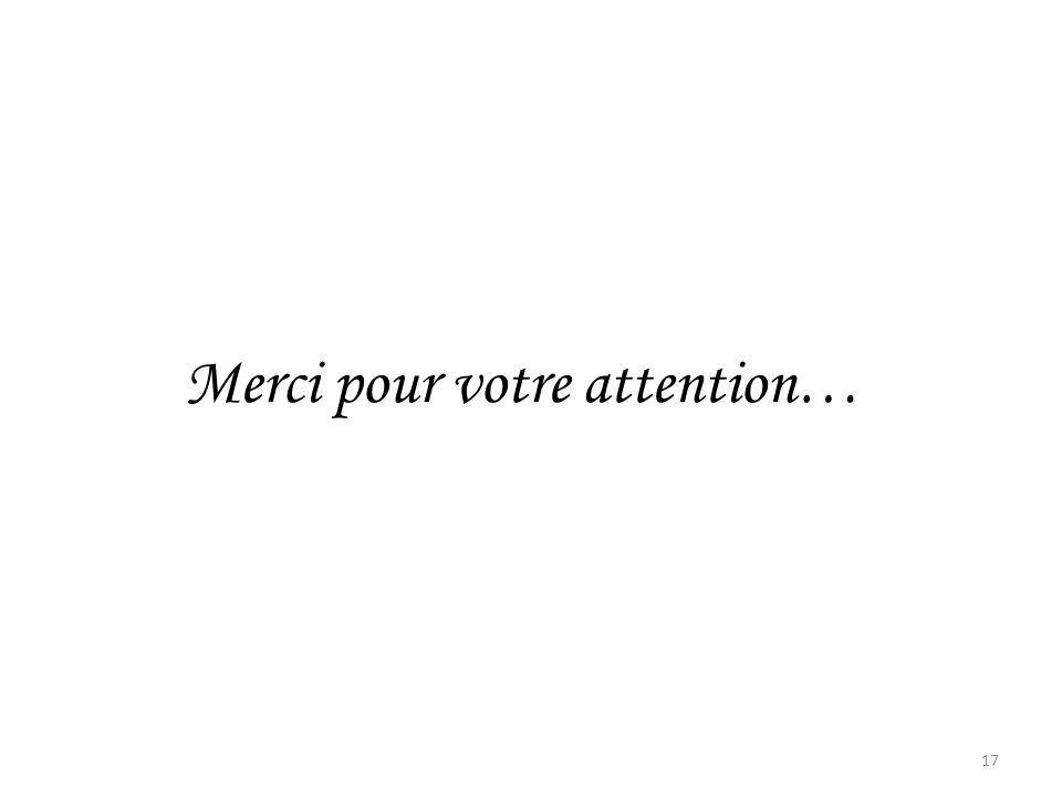 17 Merci pour votre attention…