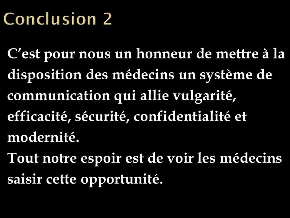 Cest pour nous un honneur de mettre à la disposition des médecins un système de communication qui allie vulgarité, efficacité, sécurité, confidentialité et modernité.