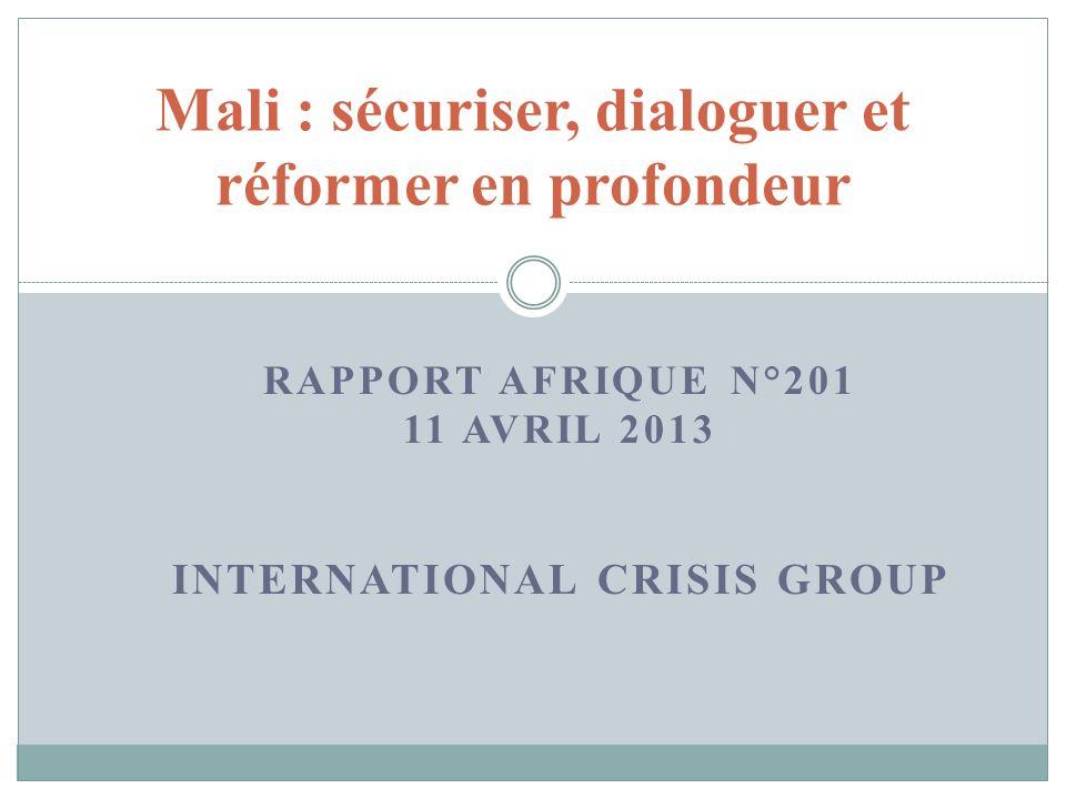RAPPORT AFRIQUE N°201 11 AVRIL 2013 INTERNATIONAL CRISIS GROUP Mali : sécuriser, dialoguer et réformer en profondeur