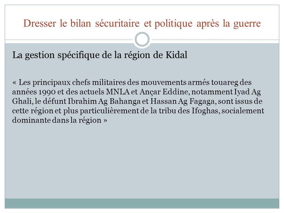 Dresser le bilan sécuritaire et politique après la guerre La gestion spécifique de la région de Kidal « Les principaux chefs militaires des mouvements
