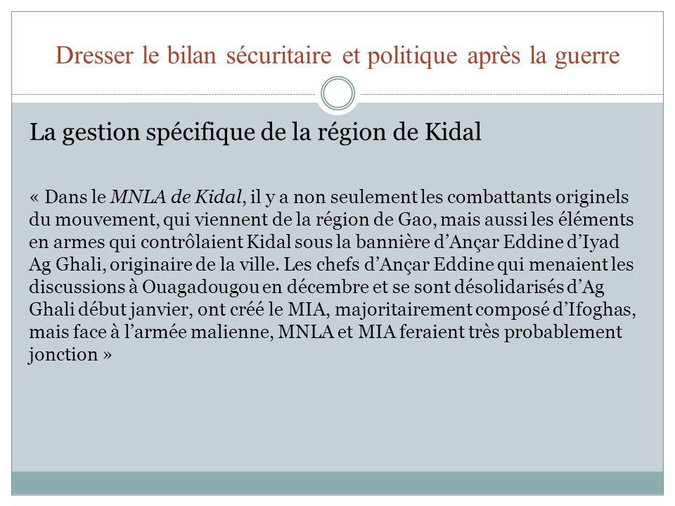 Dresser le bilan sécuritaire et politique après la guerre La gestion spécifique de la région de Kidal « Dans le MNLA de Kidal, il y a non seulement le