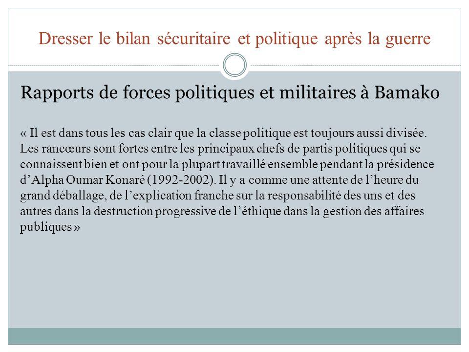 Dresser le bilan sécuritaire et politique après la guerre Rapports de forces politiques et militaires à Bamako « Il est dans tous les cas clair que la classe politique est toujours aussi divisée.