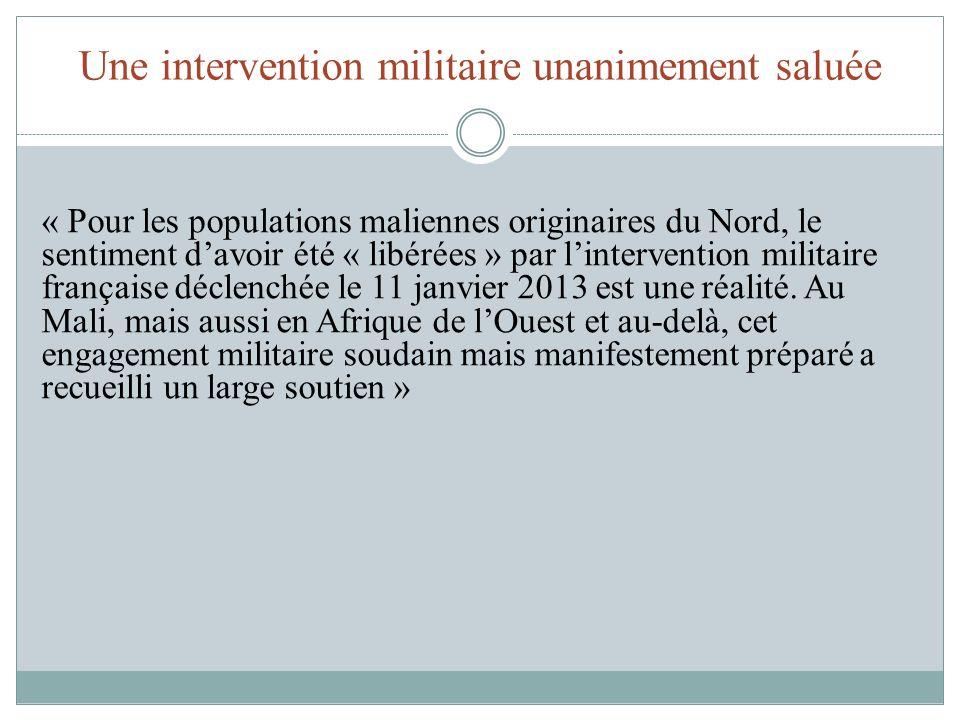 Une intervention militaire unanimement saluée « Il était nécessaire pour mettre fin à une offensive des groupes jihadistes que larmée malienne naurait pas pu repousser.