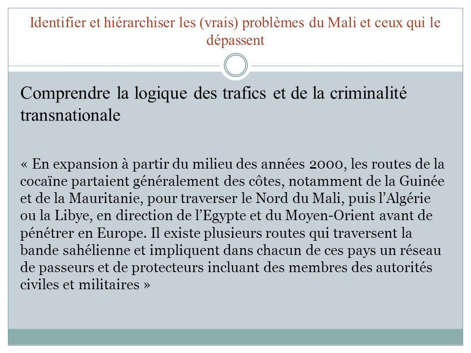 Identifier et hiérarchiser les (vrais) problèmes du Mali et ceux qui le dépassent Comprendre la logique des trafics et de la criminalité transnational