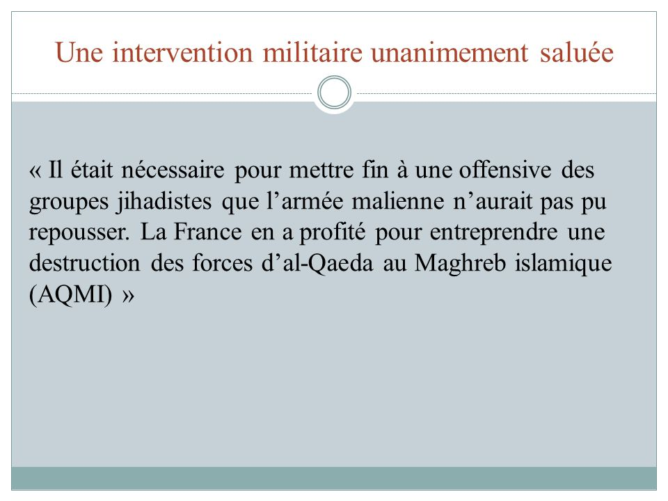 Une intervention militaire unanimement saluée « Il était nécessaire pour mettre fin à une offensive des groupes jihadistes que larmée malienne naurait