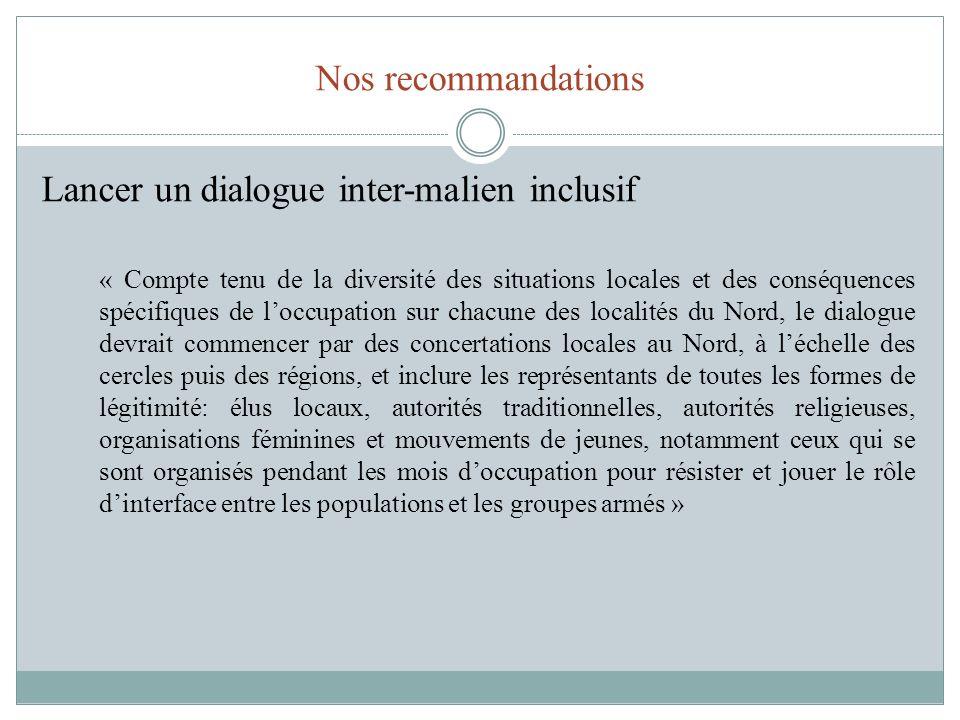 Nos recommandations Lancer un dialogue inter-malien inclusif « Compte tenu de la diversité des situations locales et des conséquences spécifiques de l