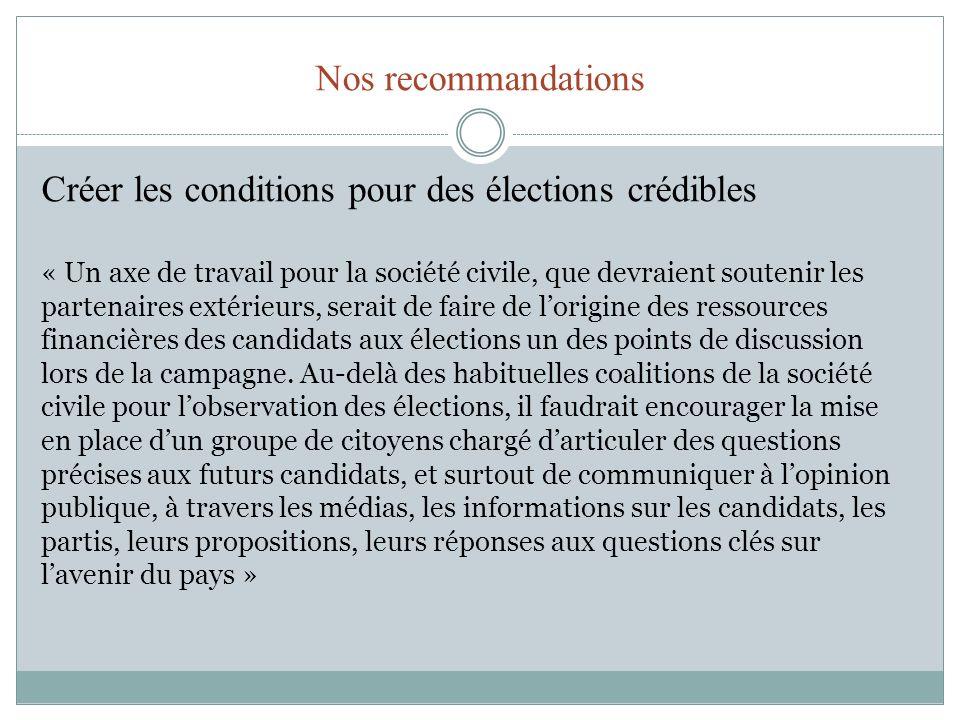Nos recommandations Créer les conditions pour des élections crédibles « Un axe de travail pour la société civile, que devraient soutenir les partenair
