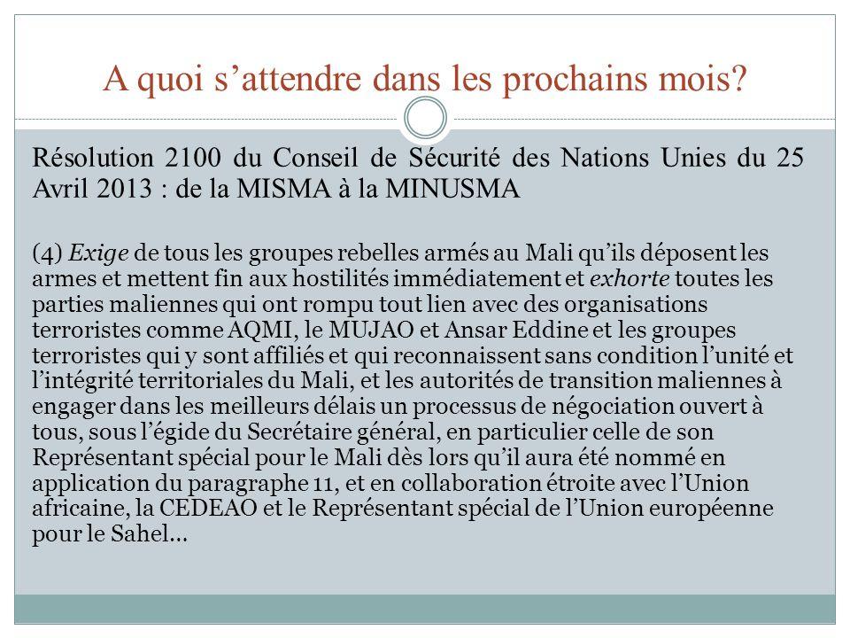 A quoi sattendre dans les prochains mois? Résolution 2100 du Conseil de Sécurité des Nations Unies du 25 Avril 2013 : de la MISMA à la MINUSMA (4) Exi