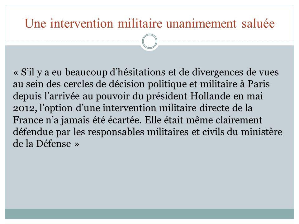 Une intervention militaire unanimement saluée « Sil y a eu beaucoup dhésitations et de divergences de vues au sein des cercles de décision politique e