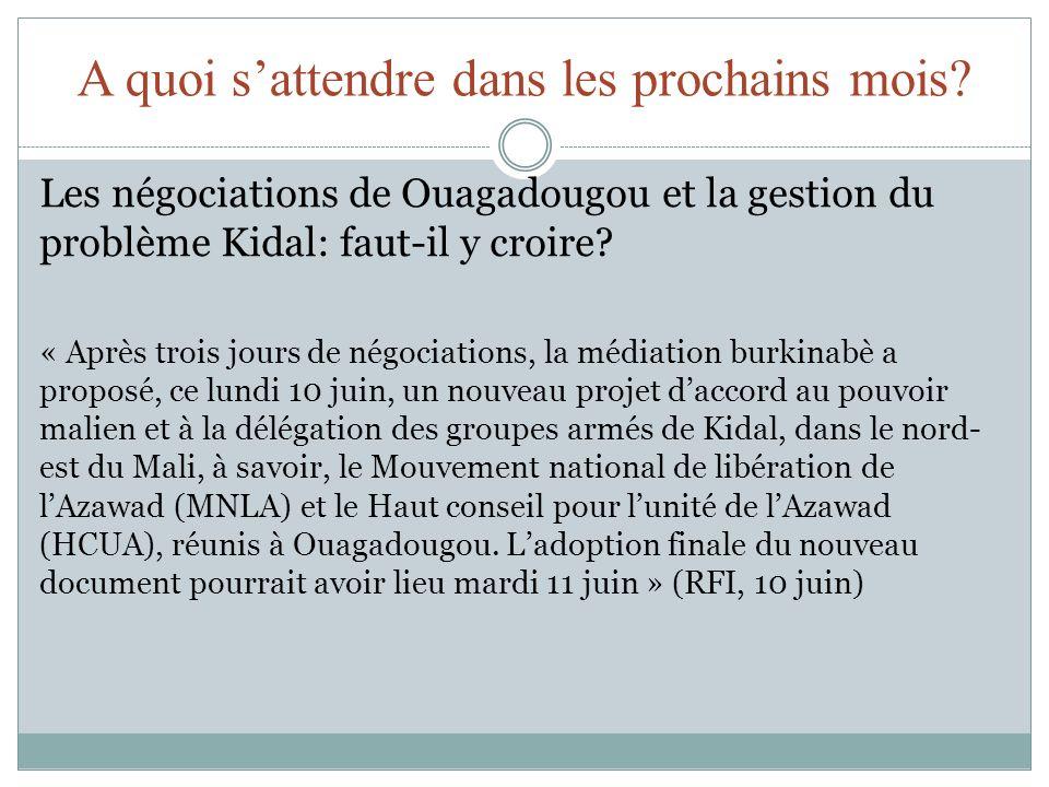 A quoi sattendre dans les prochains mois? Les négociations de Ouagadougou et la gestion du problème Kidal: faut-il y croire? « Après trois jours de né