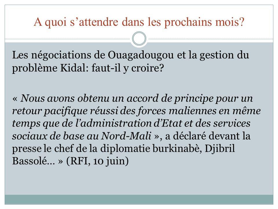 A quoi sattendre dans les prochains mois? Les négociations de Ouagadougou et la gestion du problème Kidal: faut-il y croire? « Nous avons obtenu un ac