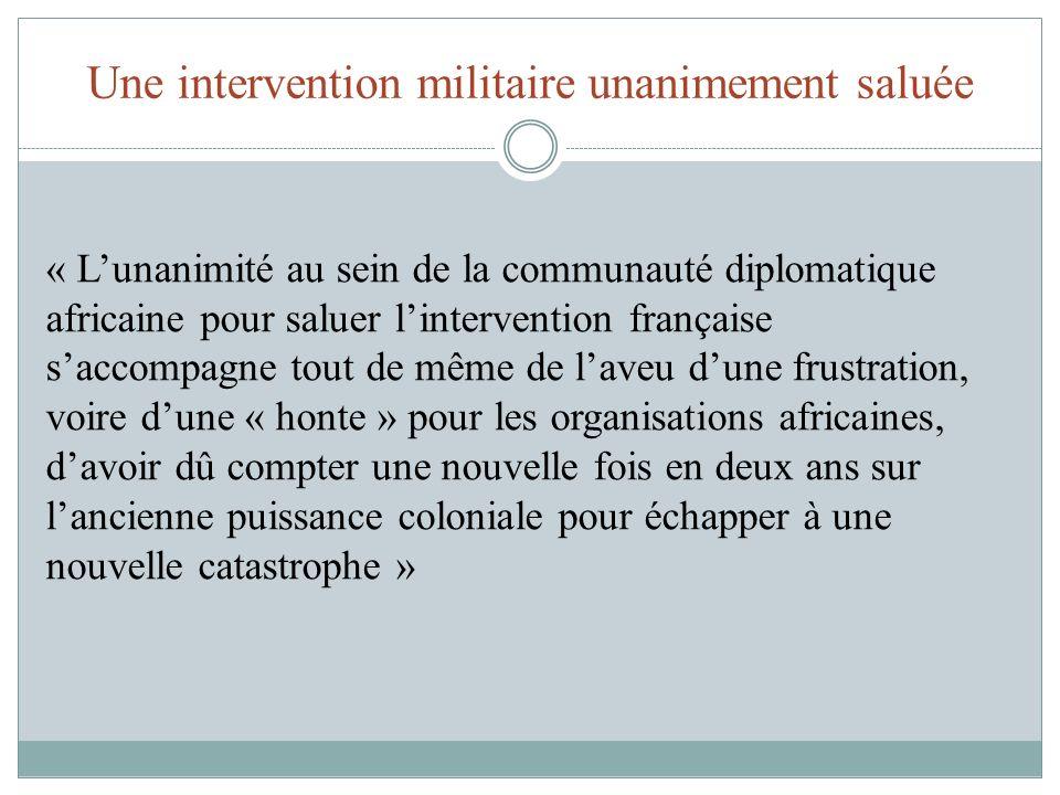 Une intervention militaire unanimement saluée « Lunanimité au sein de la communauté diplomatique africaine pour saluer lintervention française saccomp